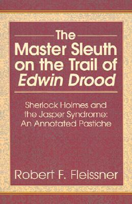 The Master Sleuth on the Trail of Edwin Drood: Sherlock Holmes and the Jasper Syndrome