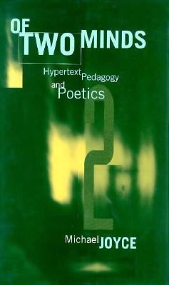 Of Two Minds: Hypertext Pedagogy and Poetics