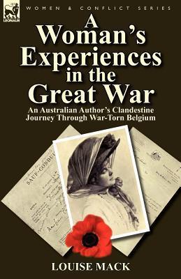 A Woman's Experiences in the Great War: An Australian Author's Clandestine Journey Through War-Torn Belgium