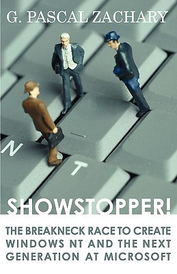 Showstopper! the Breakneck Race to Create Windows NT and the ... by G. Pascal Zachary