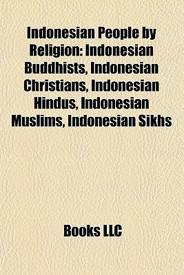 Indonesian People by Religion: Indonesian Buddhists, Indonesian Christians, Indonesian Hindus, Indonesian Muslims, Indonesian Sikhs