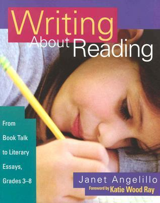 writing about reading from book talk to literary essays grades  writing about reading from book talk to literary essays grades 3 8 by janet angelillo