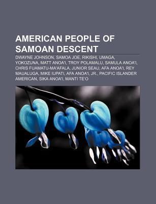 American People of Samoan Descent: Dwayne Johnson, Samoa Joe, Rikishi, Umaga, Yokozuna, Matt Anoa'i, Troy Polamalu, Samula Anoa'i