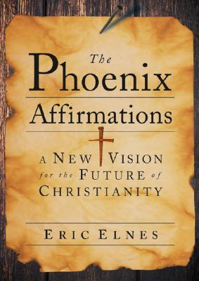 The Phoenix Affirmations: A New Vision for the Future of Christianity