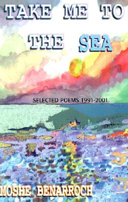 Take Me to the Sea: Selected Poems 1991-2001