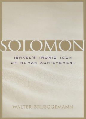 Solomon: Israel's Ironic Icon of Human Achievement