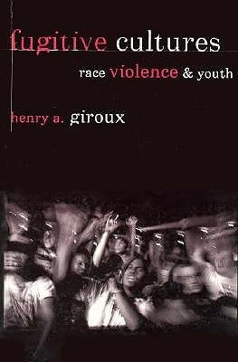 Fugitive Cultures: Race, Violence, and Youth