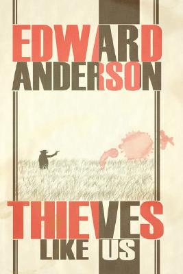 Thieves Like Us by Edward Anderson