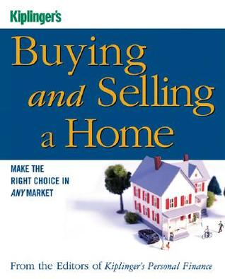 Kiplinger's Buying and Selling a Home: Make the Right Choice in Any Market