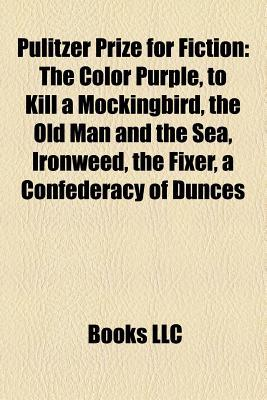 Pulitzer Prize for Fiction: The Color Purple, to Kill a Mockingbird, the Old Man and the Sea, Ironweed, the Fixer, a Confederacy of Dunces
