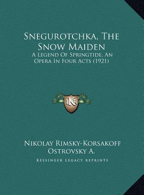 Snegurotchka, the snow maiden: a legend of springtide, an opera in four acts (1921) by Nikolai Rimsky-Korsakov