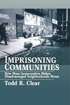 Imprisoning Communities: How Mass Incarceration Makes Disadvantaged Neighborhoods Worse