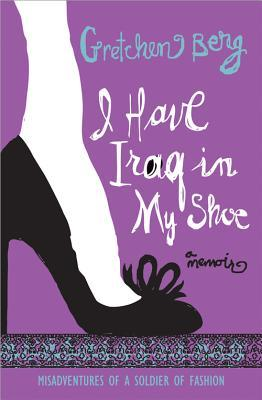 I Have Iraq in My Shoe: Misadventures of a Soldier of Fashion