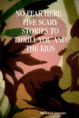 No Fear Here Five Scary Stories to Thrill You and the Kids