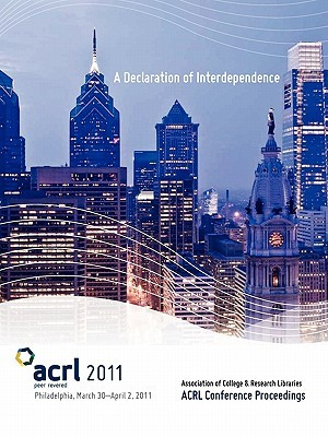 Declaration of Interdependence: The Proceedings of the Acrl 2011 Conference, March 30-April 2, 2011, Philadelphia, Pa