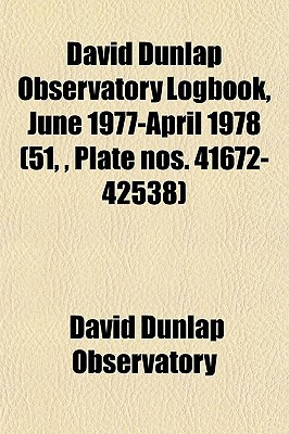 David Dunlap Observatory Logbook, June 1977-April 1978 (51,, Plate Nos. 41672-42538)