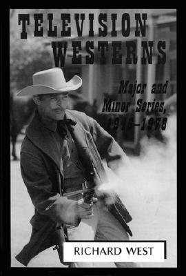 Television Westerns: Major and Minor Series, 1946-1978