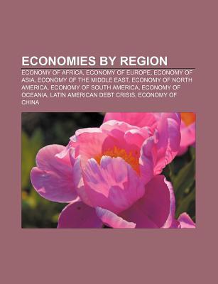 Economies by Region: Economy of Africa, Economy of Europe, Economy of Asia, Economy of the Middle East, Economy of North America