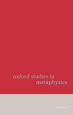 Oxford Studies in Metaphysics Volume 5