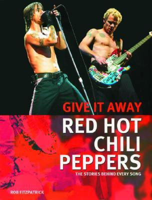 Red Hot Chili Peppers: Give It Away: The Stories Behind Every Song