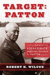 Target Patton: The Plot to Assassinate General George S. Patton