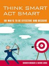 Mind Zones: Think Smart, Act Smart: 101 Ways To Be Effective And Decisive (Mind Zone)