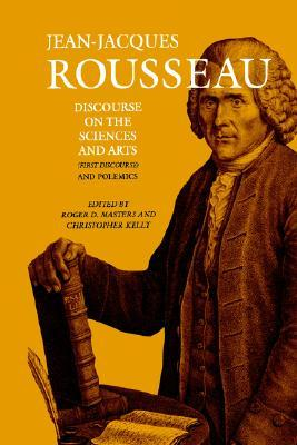 Discourse on the Sciences and Arts (1st Discourse) and Polemics (Collected Writings, Vol 2)