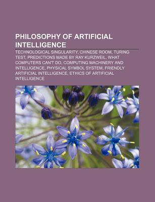 Philosophy of Artificial Intelligence: Technological Singularity, Chinese Room, Turing Test, Predictions Made by Ray Kurzweil