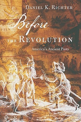 Before the Revolution. America's Ancient Pasts : Daniel K Richter