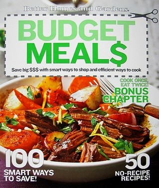 Better Homes and Gardens Budget Meals: Save big $$$ with smart ways to shop and efficient ways to cook