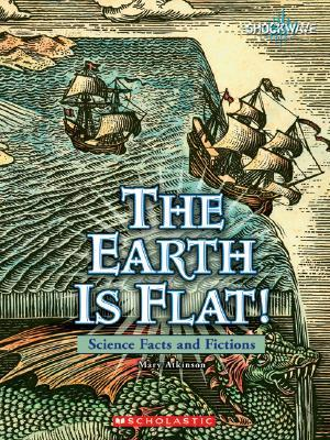 The Earth Is Flat!: Science Facts and Fictions