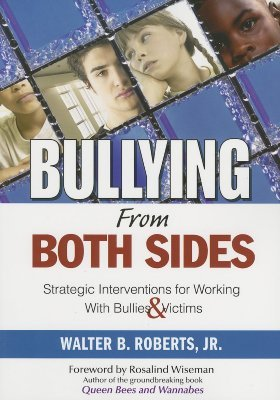 Bullying from Both Sides: Strategic Interventions for Working with Bullies & Victims