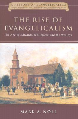 The Rise of Evangelicalism by Mark A. Noll