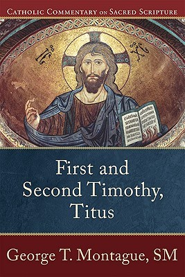 First and Second Timothy, Titus by George T. Montague
