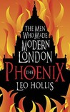 The Phoenix: The Men Who Made Modern London