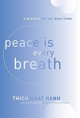 peace-is-every-breath-a-practice-for-our-busy-lives