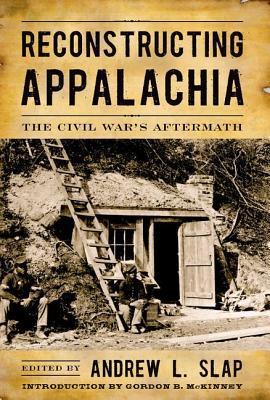 Reconstructing Appalachia by Andrew L. Slap