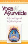 Yoga and Ayurveda by David Frawley