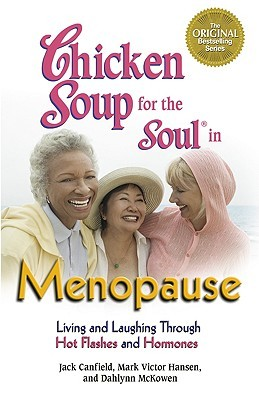 Chicken Soup for the Soul in Menopause: Living and Laughing Through Hot Flashes and Hormones (Chicken Soup for the Soul