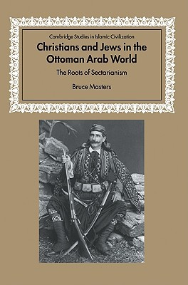 Christians and Jews in the Ottoman Arab World: The Roots of Sectarianism