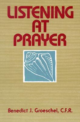 Listening at Prayer by Benedict J. Groeschel