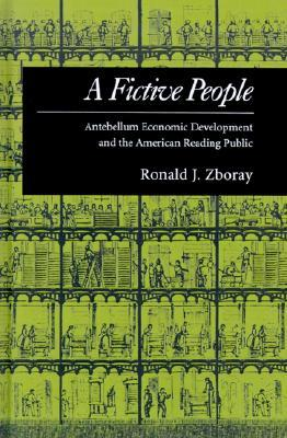 A Fictive People: Antebellum Economic Development and the American Reading Public