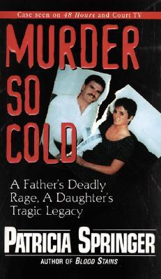 Murder So Cold: A Father's Deadly Rage, a Daughter's Tragic Legacy