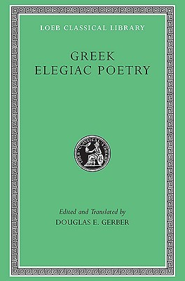 Greek Elegiac Poetry: From the Seventh to the Fifth Centuries B.C.