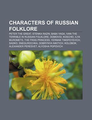 Characters of Russian Folklore: Peter the Great, Stenka Razin, Baba Yaga, Ivan the Terrible in Russian Folklore, Domovoi, Koschei