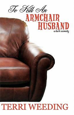 To Kill an Armchair Husband by Terri Weeding