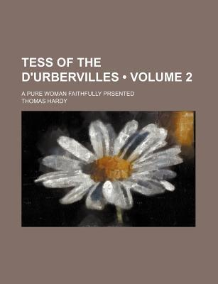 Tess of the D'Urbervilles (Volume 2); A Pure Woman Faithfully Prsented