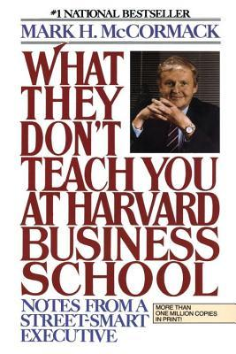 What They Don't Teach You at Harvard Business : Notes from a ...
