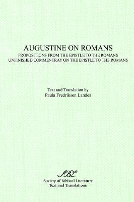 On Romans: Propositions from the Epistle to the Romans & Unfinished Commentary on the Epistles to the Romans