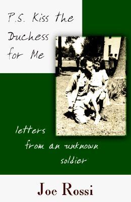 P.S. Kiss the Duchess for Me: Letters from an Unknown Soldier